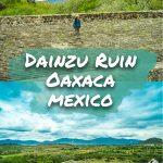 【メキシコ・オアハカ】ほとんど誰も行かないダインツ遺跡
